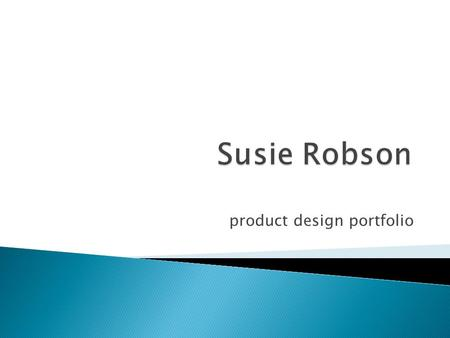 Product design portfolio.  September 2008 – present.