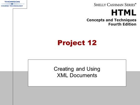 HTML Concepts and Techniques Fourth Edition Project 12 Creating and Using XML Documents.
