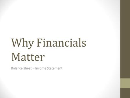 Why Financials Matter Balance Sheet – Income Statement.