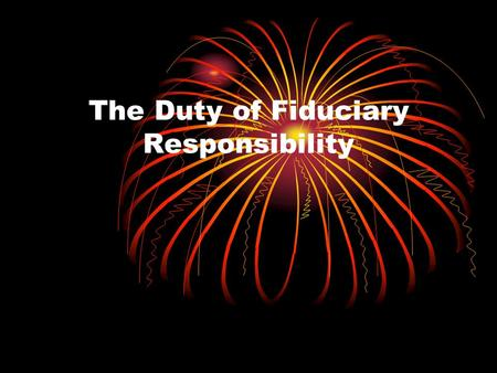 The Duty of Fiduciary Responsibility. Terminology Budgeting & Accounting Approval, Adoption, & Allocation Fund Structure.