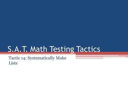 S.A.T. Math Testing Tactics Tactic 14: Systematically Make Lists.
