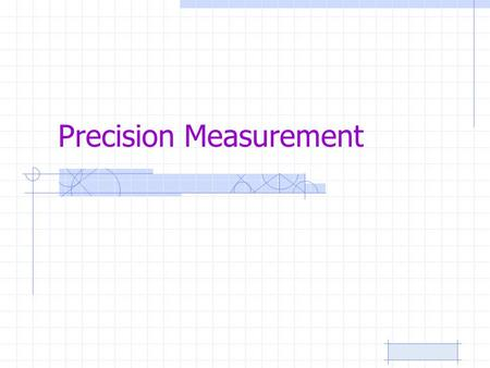 Precision Measurement. Describing Measurements Accuracy –How close a measurement is to the true value or quantity. Precision –The degree of exactness.