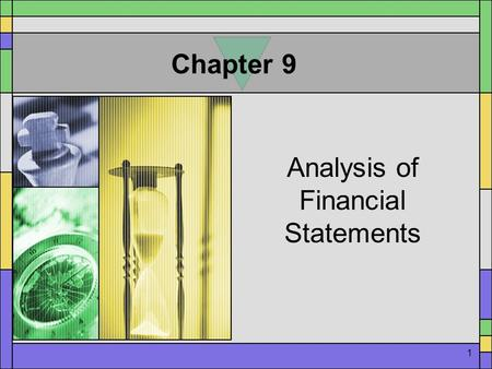 1 Chapter 9 Analysis of Financial Statements. 2 VII. Ratio Analysis  Builds on firm's financial statements  Easy to understand  Used by both equity.