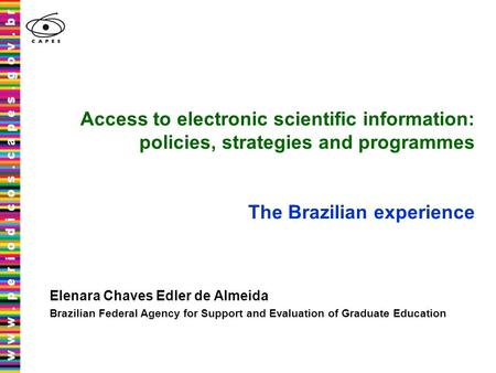Access to electronic scientific information: policies, strategies and programmes The Brazilian experience Elenara Chaves Edler de Almeida Brazilian Federal.