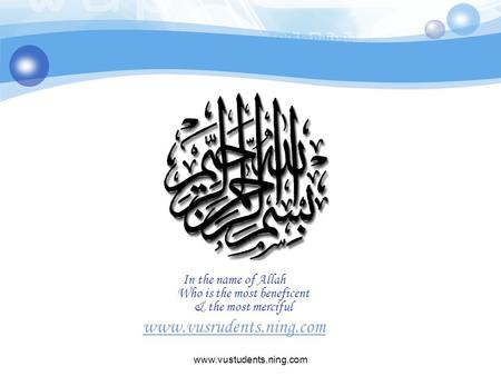 Www.vustudents.ning.com In the name of Allah Who is the most beneficent & the most merciful www.vusrudents.ning.com.
