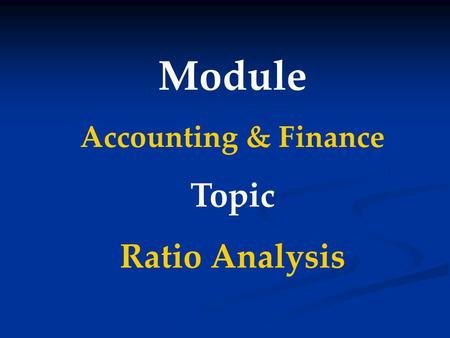 Module Accounting & Finance Topic Ratio Analysis.