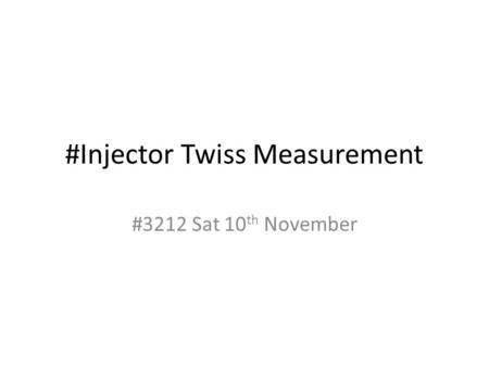 #Injector Twiss Measurement #3212 Sat 10 th November.