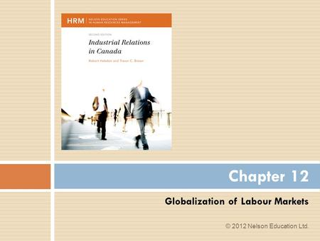 Globalization of Labour Markets Chapter 12 © 2012 Nelson Education Ltd.