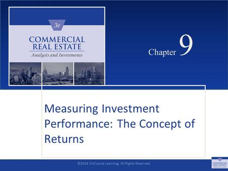 ©2014 OnCourse Learning. All Rights Reserved. CHAPTER 9 Chapter 9 Measuring Investment Performance: The Concept of Returns SLIDE 1.