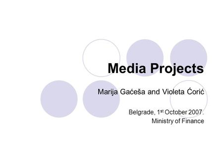 Media Projects Marija Gaćeša and Violeta Ćorić Belgrade, 1 st October 2007. Ministry of Finance.