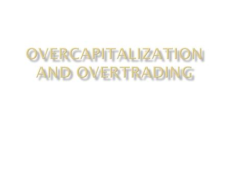 Overtrading happens when a business tries to do too much too quickly with too little term capital.