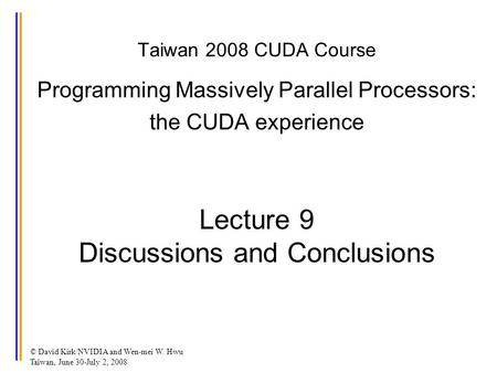 © David Kirk/NVIDIA and Wen-mei W. Hwu Taiwan, June 30-July 2, 2008 Taiwan 2008 CUDA Course Programming Massively Parallel Processors: the CUDA experience.
