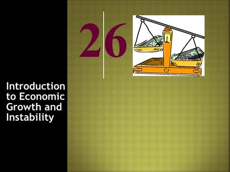 26 Introduction to Economic Growth and Instability.