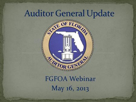 FGFOA Webinar May 16, 2013. Financial Condition Assessment Procedures Repeat Findings Audit Report Review Reminders Auditor General Local Government Audits.