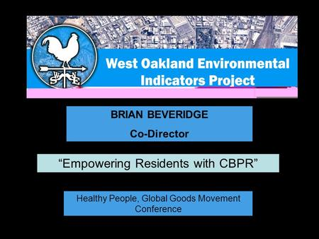 "BRIAN BEVERIDGE Co-Director Healthy People, Global Goods Movement Conference ""Empowering Residents with CBPR"""