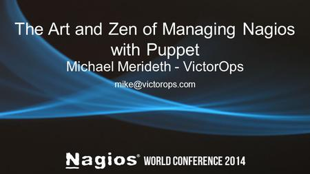 The Art and Zen of Managing Nagios with Puppet Michael Merideth - VictorOps