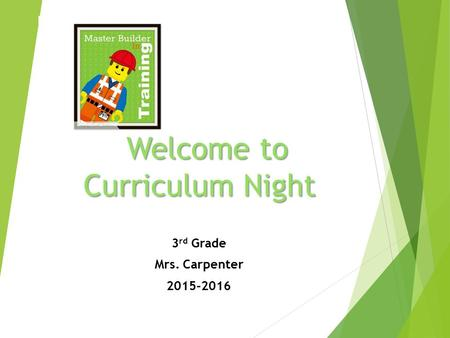 Welcome to Curriculum Night 3 rd Grade Mrs. Carpenter 2015-2016.
