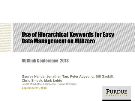 Use of Hierarchical Keywords for Easy Data Management on HUBzero HUBbub Conference 2013 September 6 th, 2013 Gaurav Nanda, Jonathan Tan, Peter Auyeung,