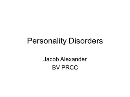 Personality Disorders Jacob Alexander BV PRCC. Personality Disorders Personality Disorders refer to long- standing, pervasive and inflexible patterns.