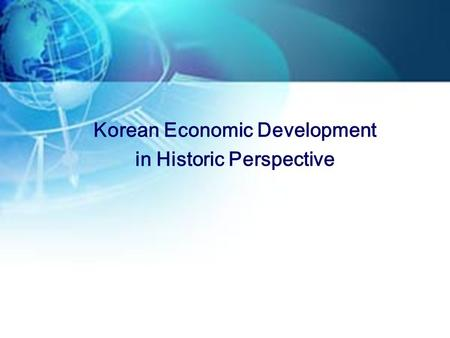 Korean Economic Development in Historic Perspective.