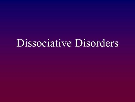 Dissociative Disorders. A category of psychological disorders in which extreme and frequent disruptions of awareness, memory, and personal identity impair.