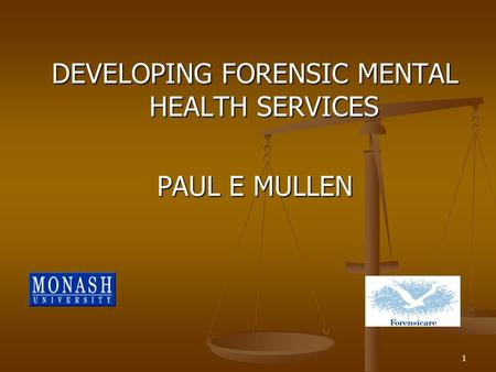 1 DEVELOPING FORENSIC MENTAL HEALTH SERVICES PAUL E MULLEN.