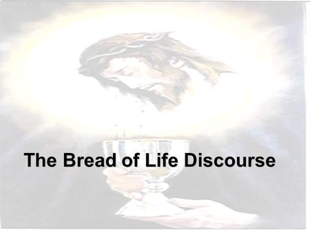 The Bread of Life Discourse. Jesus had just walked on water and multiplied loaves of bread and fishes, so many crowds of people had followed him across.