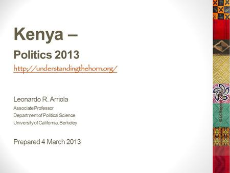 Kenya – Politics 2013  Leonardo R. Arriola Associate Professor Department of Political Science University of California,