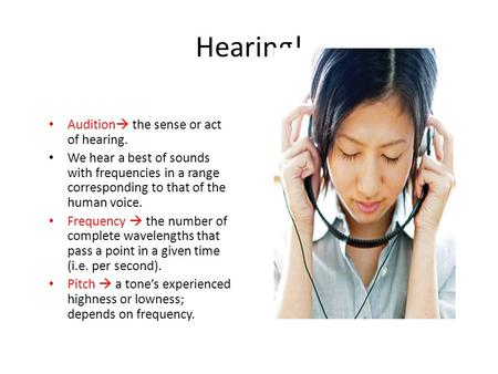Hearing! Audition  the sense or act of hearing. We hear a best of sounds with frequencies in a range corresponding to that of the human voice. Frequency.
