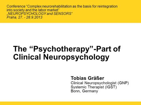 "The ""Psychotherapy""-Part of Clinical Neuropsychology Tobias Gräßer Clinical Neuropsychologist (GNP) Systemic Therapist (IGST) Bonn, Germany Conference."