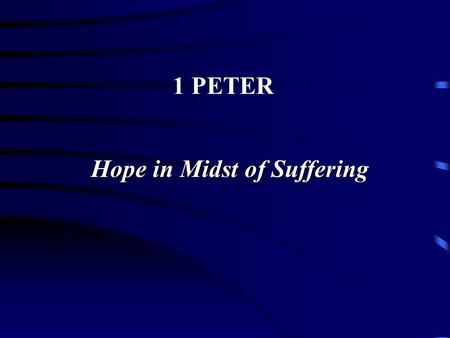 Hope in Midst of Suffering 1 PETER. 1 PETER A. Facts Asserted About Author 1. Name: Peter 1:1 2. Position: Apostle 1:1 Elder 5:1.