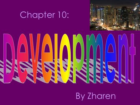 Chapter 10: By Zharen. How do you define & measure development? Commodity chain Formal/informal economy Development models –Rostow's Modernization Model.