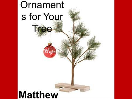 Hope Ornament s for Your Tree Matthew 1:1-3. Matthew 1 - Jesus' Family Tree.