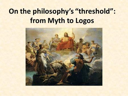 "On the philosophy's ""threshold"": from Myth to Logos."