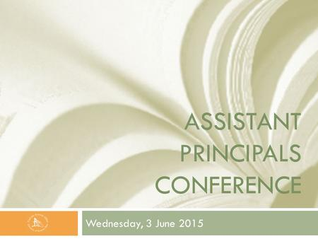 ASSISTANT PRINCIPALS CONFERENCE Wednesday, 3 June 2015.