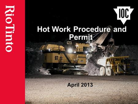Hot Work Procedure and Permit April 2013. October 15, 2015 Presentation – PAGE 2 Overview Why is there a new hot work process? Description of hot work.