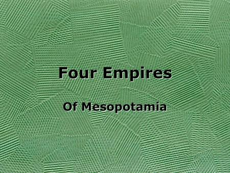 Four Empires Of Mesopotamia. What happened to Sumer? Sumerians lived in many city- states They were not unified This left them vulnerable to attack Do.