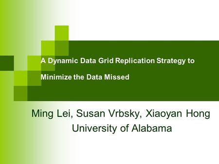 A Dynamic Data Grid Replication Strategy to Minimize the Data Missed Ming Lei, Susan Vrbsky, Xiaoyan Hong University of Alabama.