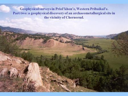 Geophysical surveys in Priol'khon'e, Western Pribaikal'e. Part two: a geophysical discovery of an archaeometallurgical site in the vicinity of Chernorud.