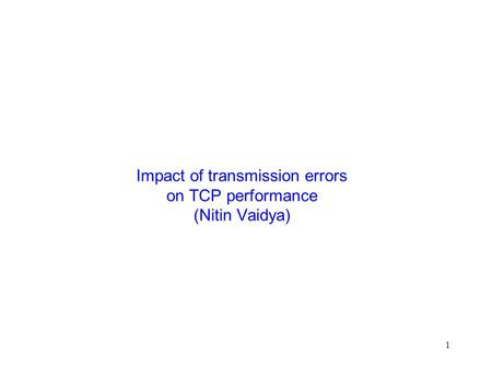 1 Impact of transmission errors on TCP performance (Nitin Vaidya)