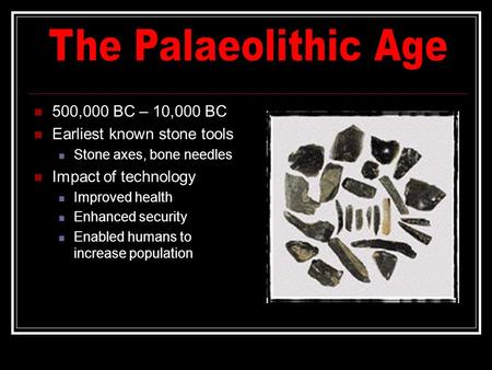 The Palaeolithic Age 500,000 BC – 10,000 BC Earliest known stone tools