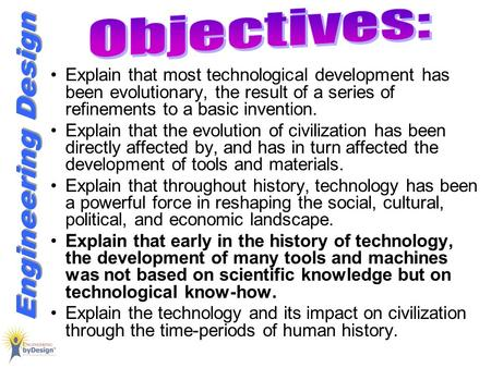 Objectives: Explain that most technological development has been evolutionary, the result of a series of refinements to a basic invention. Explain that.