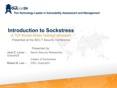 Introduction to Sockstress A TCP Socket Stress Testing Framework Presented at the SEC-T Security Conference Presented by: Jack C. Louis –Senior Security.