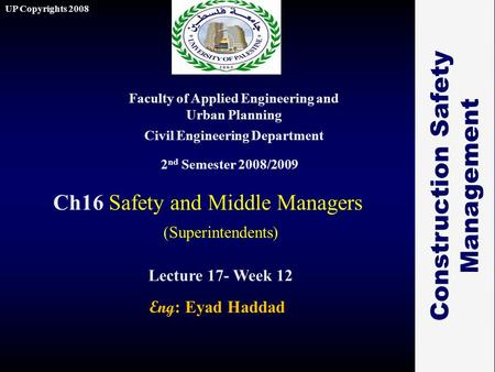1 Ch16 Safety and Middle Managers Faculty of Applied Engineering and Urban Planning Civil Engineering Department Lecture 17- Week 12 2 nd Semester 2008/2009.