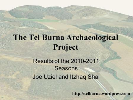 The Tel Burna Archaeological Project  Results of the 2010-2011 Seasons Joe Uziel and Itzhaq Shai.