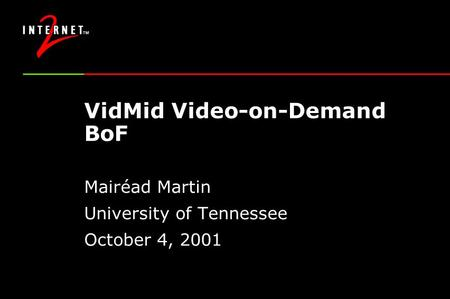 VidMid Video-on-Demand BoF Mairéad Martin University of Tennessee October 4, 2001.