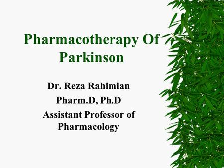 Pharmacotherapy Of Parkinson Dr. Reza Rahimian Pharm.D, Ph.D Assistant Professor of Pharmacology.