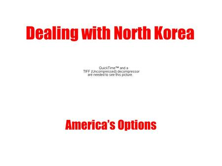 Dealing with North Korea America's Options. Threats from North Korea Direct nuclear attack on US forces or allies Sale of nuclear and missile technologies.