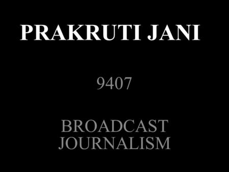 PRAKRUTI JANI 9407 BROADCAST JOURNALISM. WRITING FOR RADIO.