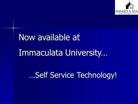 Now available at Immaculata University… …Self Service Technology!